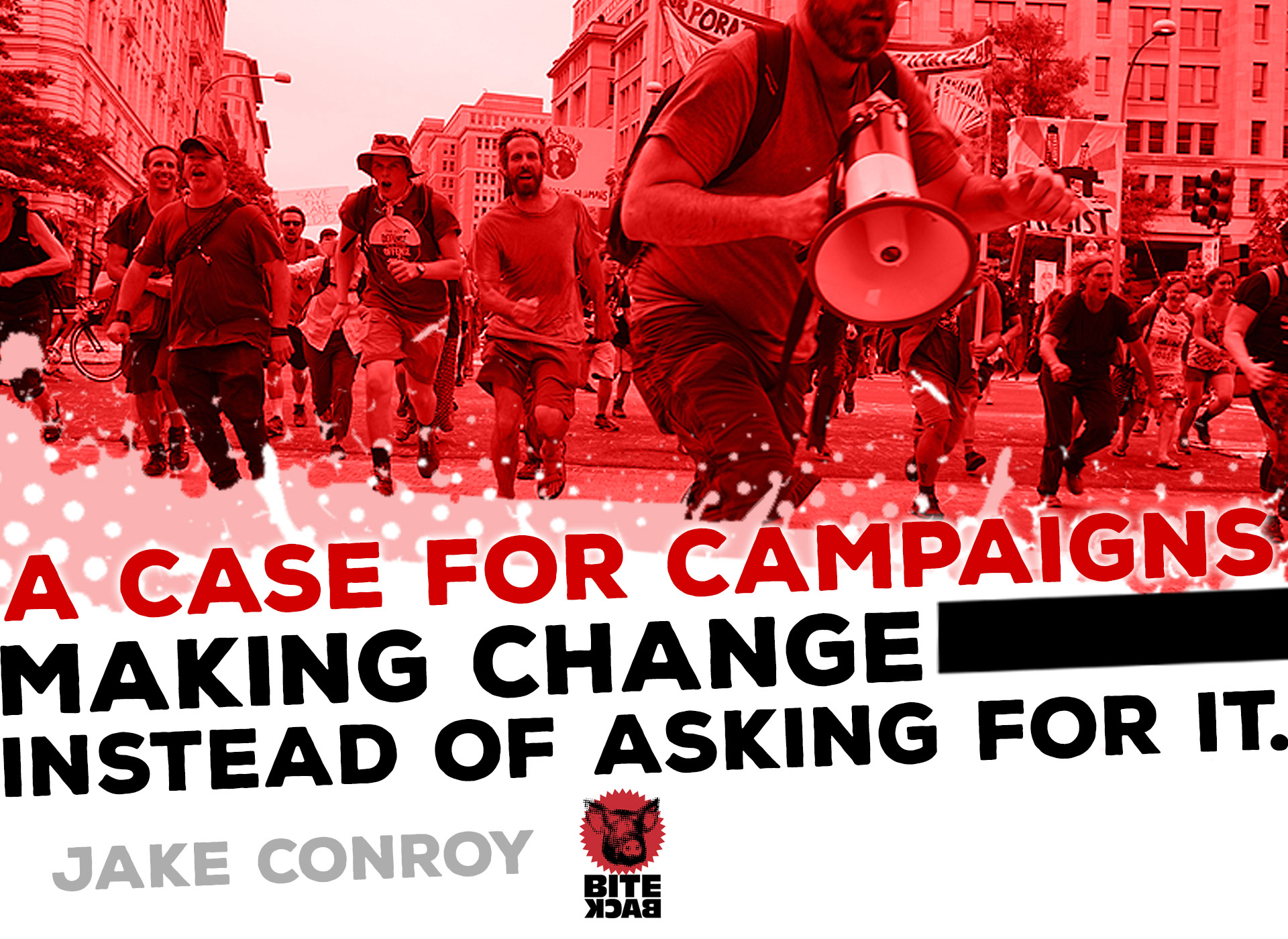 Jake Conroy - A Case for Campaigns, making change instead of asking for it